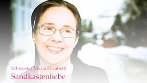 Schwester Maria Elisabeth: Sandkastenliebe