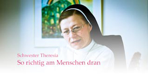 Schwester Theresia: So richtig am Menschen dran